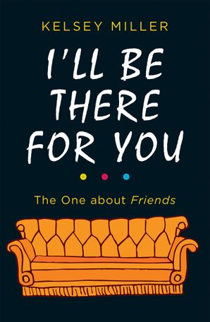 I'll Be There For You: The ultimate book for Friends fans everywhere Hardcover  by