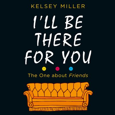 I'll Be There For You - Kelsey Miller, Read by Kelsey Miller and Amber Benson