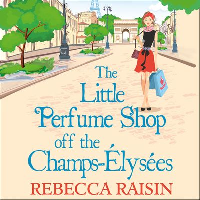 The Little Perfume Shop Off The Champs-Élysées (The Little Paris Collection, Book 3) - Rebecca Raisin, Read by Sally Scott