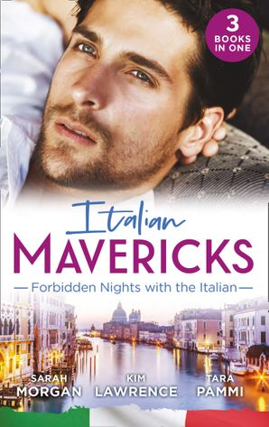 Italian Mavericks: Forbbiden Nights With The Italian: The Forbidden Ferrara / Surrendering to the Italian's Command / The Unwanted Conti Bride Paperback  by Sarah Morgan