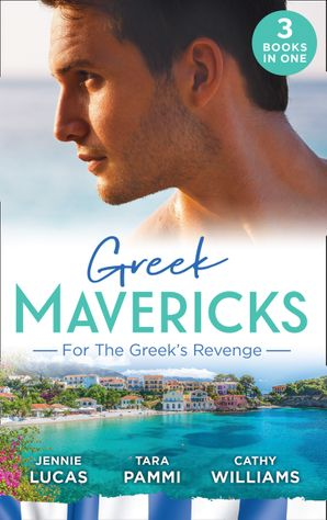 Greek Mavericks: For The Greek's Revenge: The Consequence of His Vengeance / Claimed for His Duty / Taken by Her Greek Boss Paperback  by Jennie Lucas