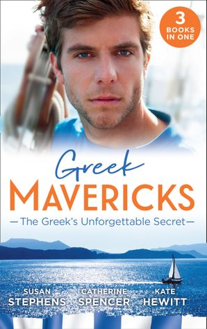 Greek Mavericks: The Greek's Unforgettable Secret: The Secret Kept from the Greek / The Giannakis Bride / The Marakaios Baby Paperback  by Susan Stephens