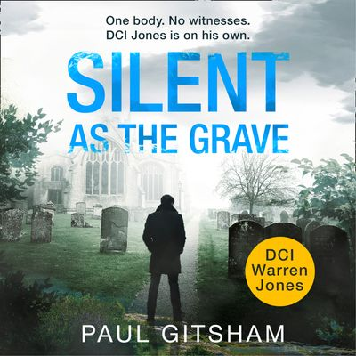 Silent As The Grave (DCI Warren Jones, Book 3) - Paul Gitsham, Read by Malk Williams