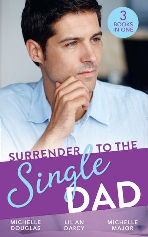 Surrender To The Single Dad: The Man Who Saw Her Beauty / It Began with a Crush / Suddenly a Father Paperback  by Michelle Douglas