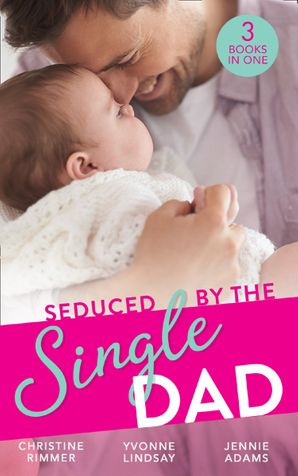 Seduced By The Single Dad: The Good Girl's Second Chance / Wanting What She Can't Have / Daycare Mom to Wife Paperback  by Christine Rimmer