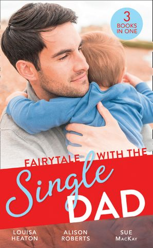 Fairytale With The Single Dad: Christmas with the Single Dad / Sleigh Ride with the Single Dad / Surgeon in a Wedding Dress Paperback  by Louisa Heaton