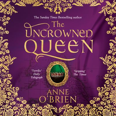 The Uncrowned Queen - Anne O'Brien, Read by Imogen Church