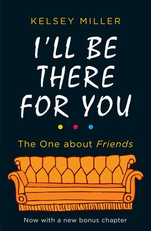 ill-be-there-for-you-the-ultimate-book-for-friends-fans-everywhere
