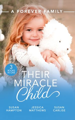 A Forever Family: Their Miracle Child: A Baby to Bind Them / Six-Week Marriage Miracle / The Nurse He Shouldn't Notice Paperback  by Susanne Hampton