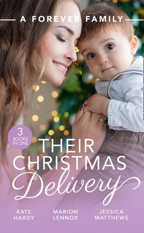 A Forever Family: Their Christmas Delivery: Her Festive Doorstep Baby / Meant-To-Be Family / The Child Who Rescued Christmas Paperback  by Kate Hardy