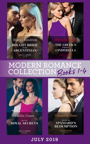 Modern Romance July Books 1-4: Bought Bride for the Argentinian (The Legendary Argentinian Billionaires) / The Greek's Pregnant Cinderella / His Two Royal Secrets / Wed for the Spaniard's Redemption (Mills & Boon Collections) Paperback  by Sharon Kendrick