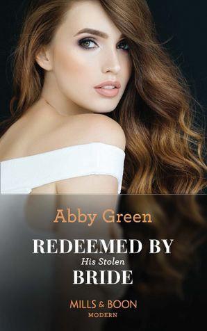 Redeemed By His Stolen Bride (Rival Spanish Brothers, Book 2) Paperback  by Abby Green