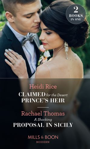 Claimed For The Desert Prince's Heir / A Shocking Proposal In Sicily: Claimed for the Desert Prince's Heir / A Shocking Proposal in Sicily Paperback  by Heidi Rice