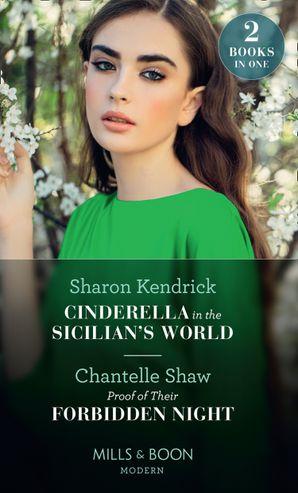 Cinderella In The Sicilian's World / Proof Of Their Forbidden Night: Cinderella in the Sicilian's World / Proof of Their Forbidden Night Paperback  by Sharon Kendrick