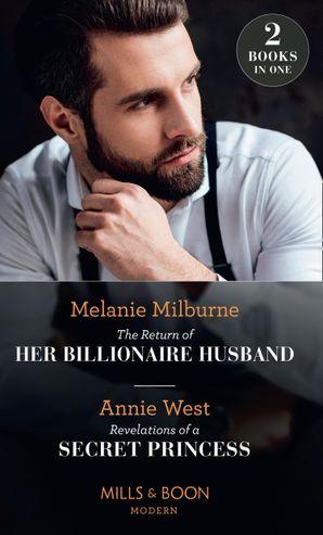 The Return Of Her Billionaire Husband / Revelations Of A Secret Princess: The Return of Her Billionaire Husband / Revelations of a Secret Princess Paperback  by Melanie Milburne