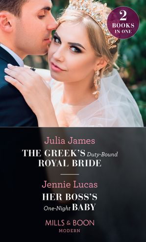 The Greek's Duty-Bound Royal Bride / Her Boss's One-Night Baby: The Greek's Duty-Bound Royal Bride / Her Boss's One-Night Baby