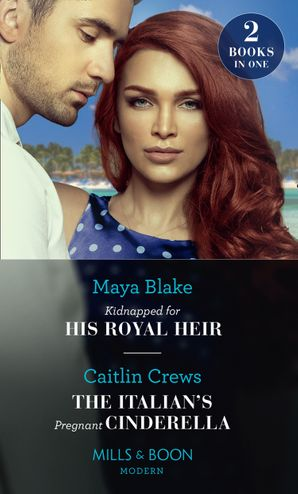 Kidnapped For His Royal Heir / The Italian's Pregnant Cinderella: Kidnapped for His Royal Heir / The Italian's Pregnant Cinderella Paperback  by Maya Blake