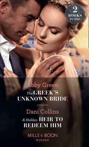 The Greek's Unknown Bride / A Hidden Heir To Redeem Him: The Greek's Unknown Bride / A Hidden Heir to Redeem Him Paperback  by Abby Green