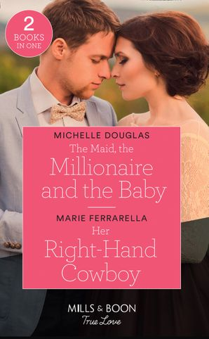 The Maid, The Millionaire And The Baby / Her Right-Hand Cowboy: The Maid, the Millionaire and the Baby / Her Right-Hand Cowboy (Forever, Texas) (Mills & Boon True Love) Paperback  by Michelle Douglas