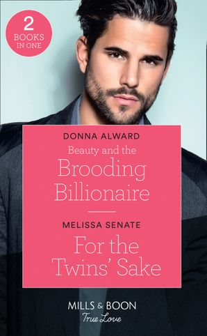 Beauty And The Brooding Billionaire / For The Twins' Sake: Beauty and the Brooding Billionaire (South Shore Billionaires) / For the Twins' Sake (Dawson Family Ranch) (Mills & Boon True Love) (South Shore Billionaires) Paperback  by Donna Alward