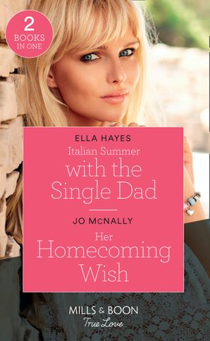 Italian Summer With The Single Dad / Her Homecoming Wish: Italian Summer with the Single Dad / Her Homecoming Wish (Gallant Lake Stories) (Mills & Boon True Love) Paperback  by Ella Hayes