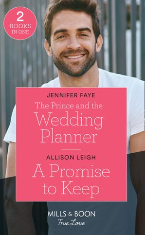 The Prince And The Wedding Planner / A Promise To Keep: The Prince and the Wedding Planner (The Bartolini Legacy) / A Promise to Keep (Return to the Double C) (Mills & Boon True Love) Paperback  by Jennifer Faye