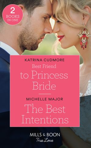 Best Friend To Princess Bride / The Best Intentions: Best Friend to Princess Bride (Royals of Monrosa) / The Best Intentions (Welcome to Starlight) (Mills & Boon True Love)