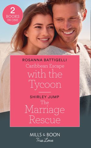 Caribbean Escape With The Tycoon / The Marriage Rescue: Caribbean Escape with the Tycoon / The Marriage Rescue (The Stone Gap Inn) (Mills & Boon True Love) Paperback  by Rosanna Battigelli