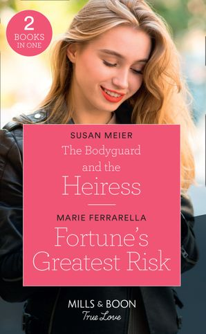 The Bodyguard And The Heiress / Fortune's Greatest Risk: The Bodyguard and the Heiress (The Missing Manhattan Heirs) / Fortune's Greatest Risk (The Fortunes of Texas: Rambling Rose) (Mills & Boon True Love) Paperback  by Susan Meier