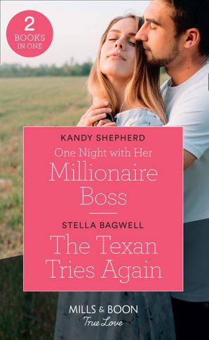 One Night With Her Millionaire Boss / The Texan Tries Again: One Night with Her Millionaire Boss / The Texan Tries Again (Men of the West) (Mills & Boon True Love)