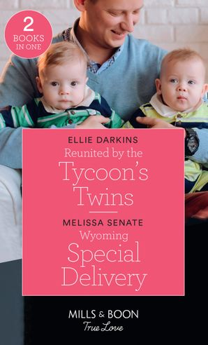 Reunited By The Tycoon's Twins / Wyoming Special Delivery: Reunited by the Tycoon's Twins / Wyoming Special Delivery (Dawson Family Ranch) (Mills & Boon True Love)