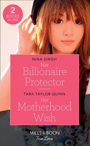 Her Billionaire Protector / Her Motherhood Wish: Her Billionaire Protector / Her Motherhood Wish (The Parent Portal) (Mills & Boon True Love)
