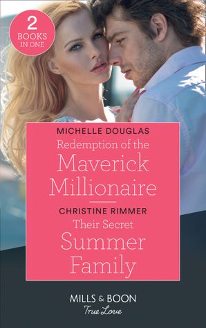 Redemption Of The Maverick Millionaire / Their Secret Summer Family: Redemption of the Maverick Millionaire / Their Secret Summer Family (The Bravos of Valentine Bay) (Mills & Boon True Love) Paperback  by Michelle Douglas