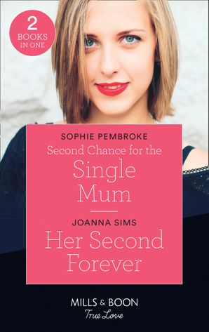 Second Chance For The Single Mom / Her Second Forever: Second Chance for the Single Mom / Her Second Forever (The Brands of Montana) (Mills & Boon True Love)