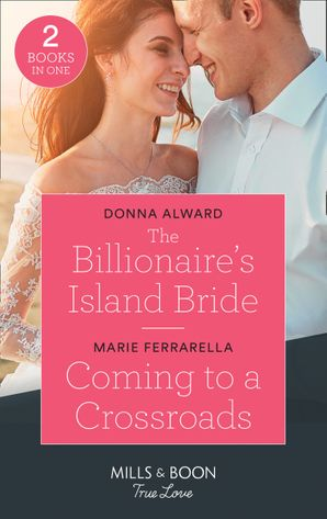 The Billionaire's Island Bride / Coming To A Crossroads: The Billionaire's Island Bride (South Shore Billionaires) / Coming to a Crossroads (Matchmaking Mamas) (Mills & Boon True Love)