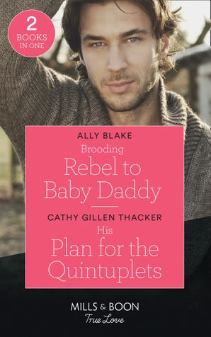 Brooding Rebel To Baby Daddy / His Plan For The Quintuplets: Brooding Rebel to Baby Daddy / His Plan for the Quintuplets (Lockharts Lost & Found) (Mills & Boon True Love) Paperback  by Ally Blake