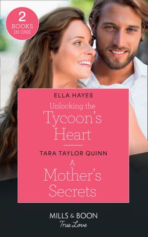 Unlocking The Tycoon's Heart / A Mother's Secrets: Unlocking the Tycoon's Heart / A Mother's Secrets (The Parent Portal) (Mills & Boon True Love) Paperback  by Ella Hayes