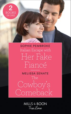 Italian Escape With Her Fake Fiancé / The Cowboy's Comeback: Italian Escape with Her Fake Fiancé (A Fairytale Summer!) / The Cowboy's Comeback (Montana Mavericks: What Happened to Beatrix?) (Mills & Boon True Love)