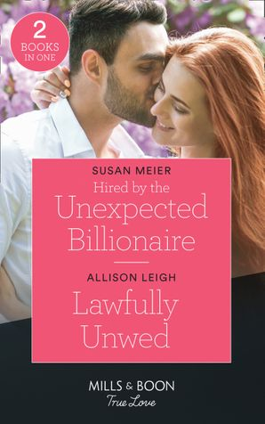 Hired By The Unexpected Billionaire / Lawfully Unwed: Hired by the Unexpected Billionaire (The Missing Manhattan Heirs) / Lawfully Unwed (Return to the Double C) (Mills & Boon True Love)