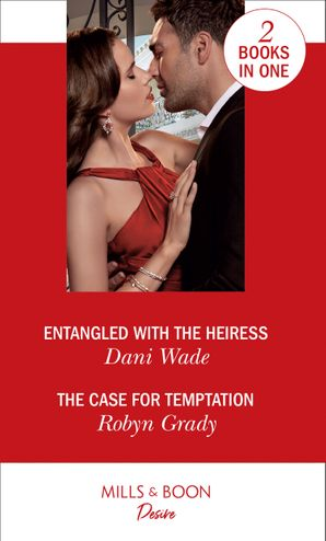 Entangled With The Heiress / The Case For Temptation: Entangled with the Heiress (Louisiana Legacies) / The Case for Temptation (About That Night…)