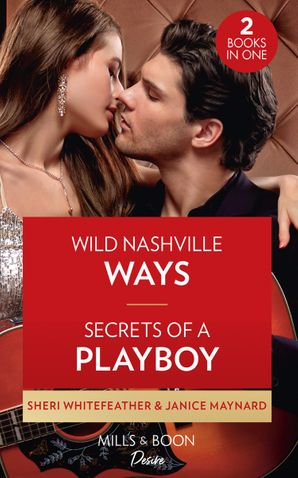 Wild Nashville Ways / Secrets Of A Playboy: Wild Nashville Ways (Daughters of Country) / Secrets of a Playboy (The Men of Stone River)