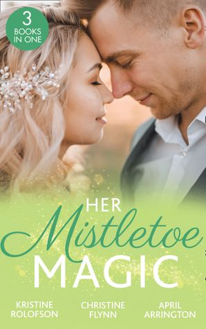 Her Mistletoe Magic: The Wish / Her Holiday Prince Charming / The Rancher's Wife Paperback  by Kristine Rolofson