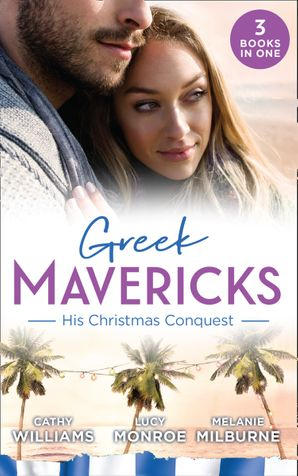Greek Mavericks: His Christmas Conquest: At the Greek Tycoon's Pleasure (Greek Tycoons) / The Billionaire's Pregnant Mistress / Never Gamble with a Caffarelli Paperback  by Cathy Williams