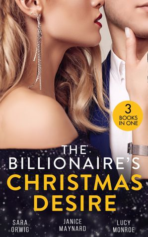 The Billionaire's Christmas Desire: Midnight Under the Mistletoe (Lone Star Legacy) / Christmas in the Billionaire's Bed / Million Dollar Christmas Proposal Paperback  by Sara Orwig