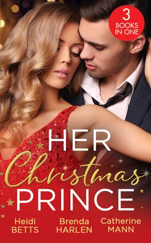 Her Christmas Prince: Christmas in His Royal Bed / Royal Holiday Bride / Yuletide Baby Surprise