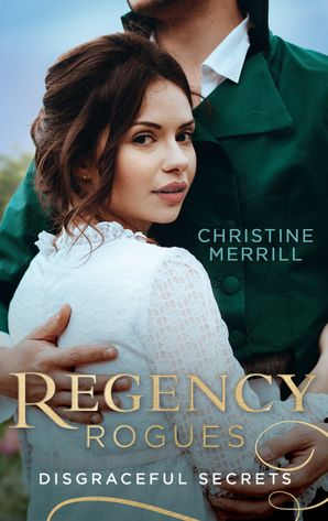 Regency Rogues: Disgraceful Secrets: The Secrets of Wiscombe Chase / Lady Priscilla's Shameful Secret (Ladies in Disgrace) Paperback  by Christine Merrill