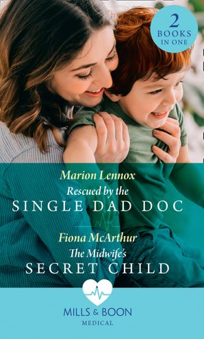 Rescued By The Single Dad Doc / The Midwife's Secret Child: Rescued by the Single Dad Doc / The Midwife's Secret Child (The Midwives of Lighthouse Bay) Paperback  by Marion Lennox