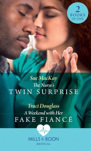 The Nurse's Twin Surprise / A Weekend With Her Fake Fiancé: The Nurse's Twin Surprise / A Weekend with Her Fake Fiancé Paperback  by Sue MacKay