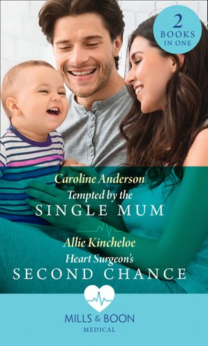 Tempted By The Single Mum / Heart Surgeon's Second Chance: Tempted by the Single Mum (Yoxburgh Park Hospital) / Heart Surgeon's Second Chance