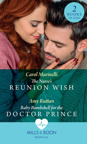 The Nurse's Reunion Wish / Baby Bombshell For The Doctor Prince: The Nurse's Reunion Wish / Baby Bombshell for the Doctor Prince Paperback  by Carol Marinelli